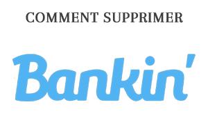 Comment faire pour supprimer son compte bankin