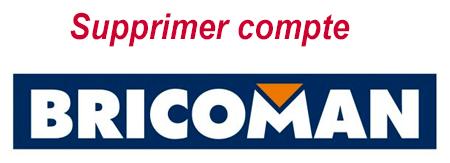 Comment supprimer mon compte client bricoman.fr?